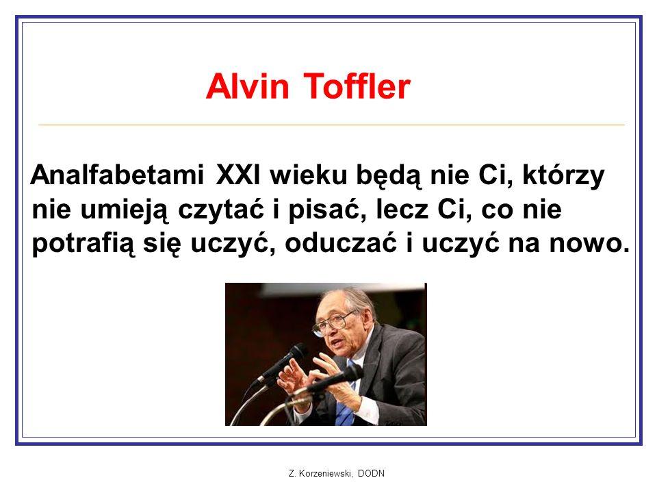 Z. Korzeniewski, DODN Analfabetami XXI wieku będą nie Ci, którzy nie umieją czytać i pisać, lecz Ci, co nie potrafią się uczyć, oduczać i uczyć na now