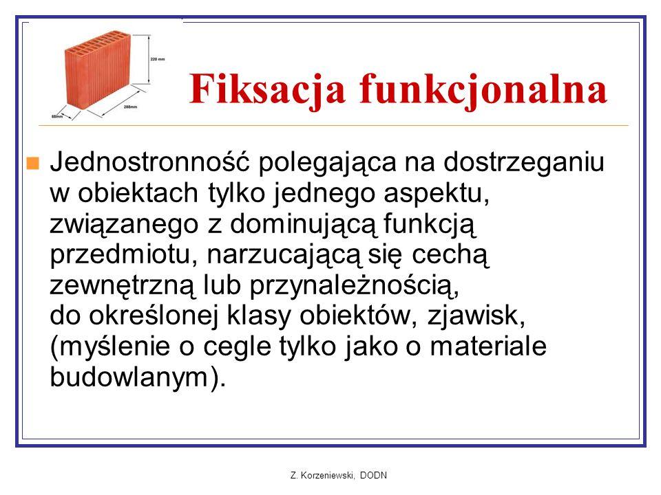Z. Korzeniewski, DODN Fiksacja funkcjonalna Jednostronność polegająca na dostrzeganiu w obiektach tylko jednego aspektu, związanego z dominującą funkc
