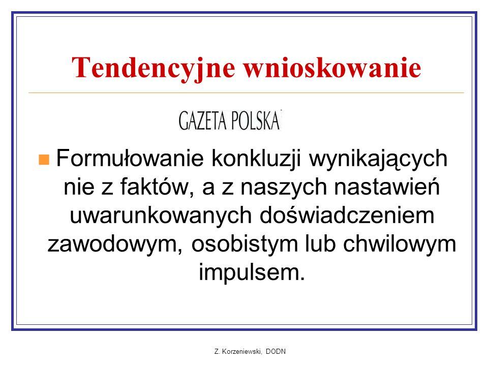 Z. Korzeniewski, DODN Tendencyjne wnioskowanie Formułowanie konkluzji wynikających nie z faktów, a z naszych nastawień uwarunkowanych doświadczeniem z