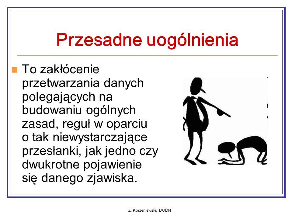 Z. Korzeniewski, DODN Przesadne uogólnienia To zakłócenie przetwarzania danych polegających na budowaniu ogólnych zasad, reguł w oparciu o tak niewyst