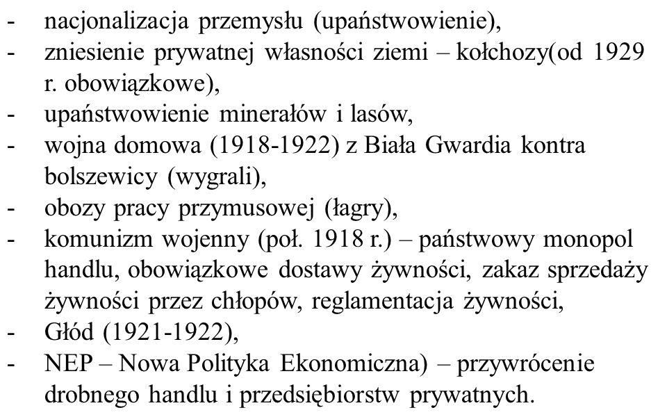 -nacjonalizacja przemysłu (upaństwowienie), -zniesienie prywatnej własności ziemi – kołchozy(od 1929 r. obowiązkowe), -upaństwowienie minerałów i lasó