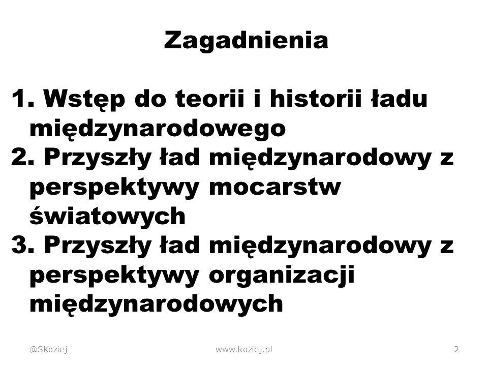 @SKoziejwww.koziej.pl2 Zagadnienia 1. Wstęp do teorii i historii ładu międzynarodowego 2.