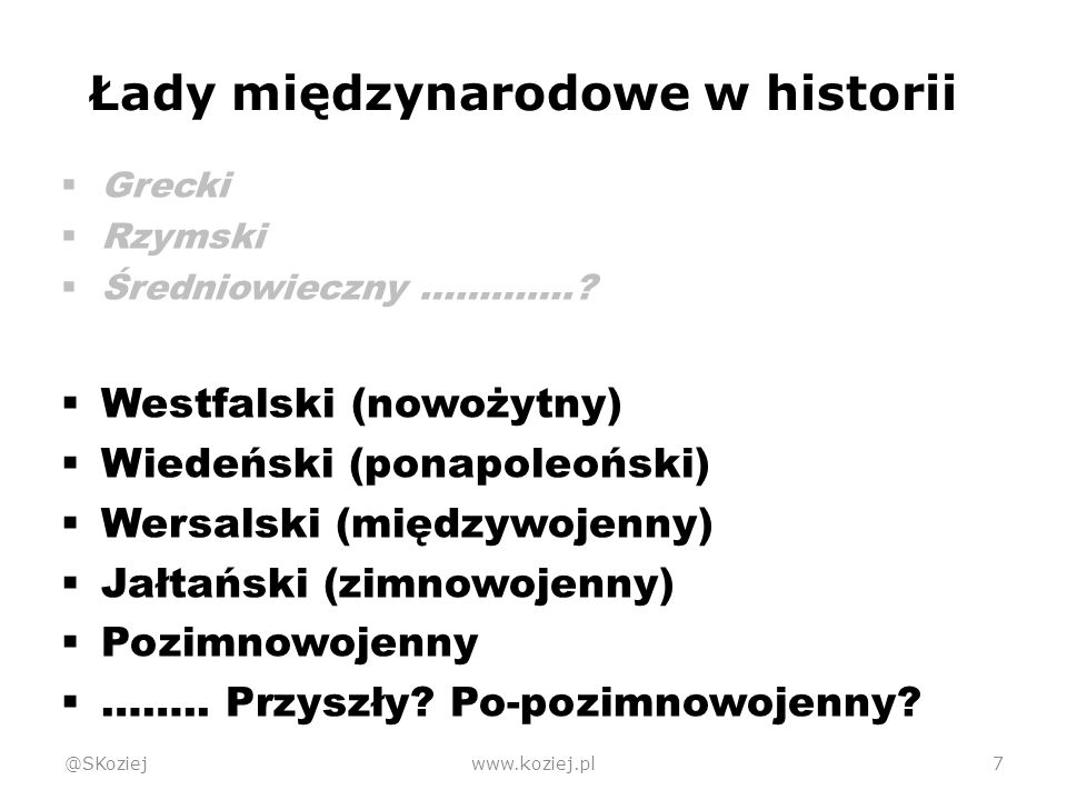 Diagnoza powestfalskiej ewolucji ładu międzynarodowego @SKoziejwww.koziej.pl28  Istotą każdego ładu był i jest system autoregulacji, sterowania, decydowania: to, kim jest sternik, regulator, decydent, główny aktor.