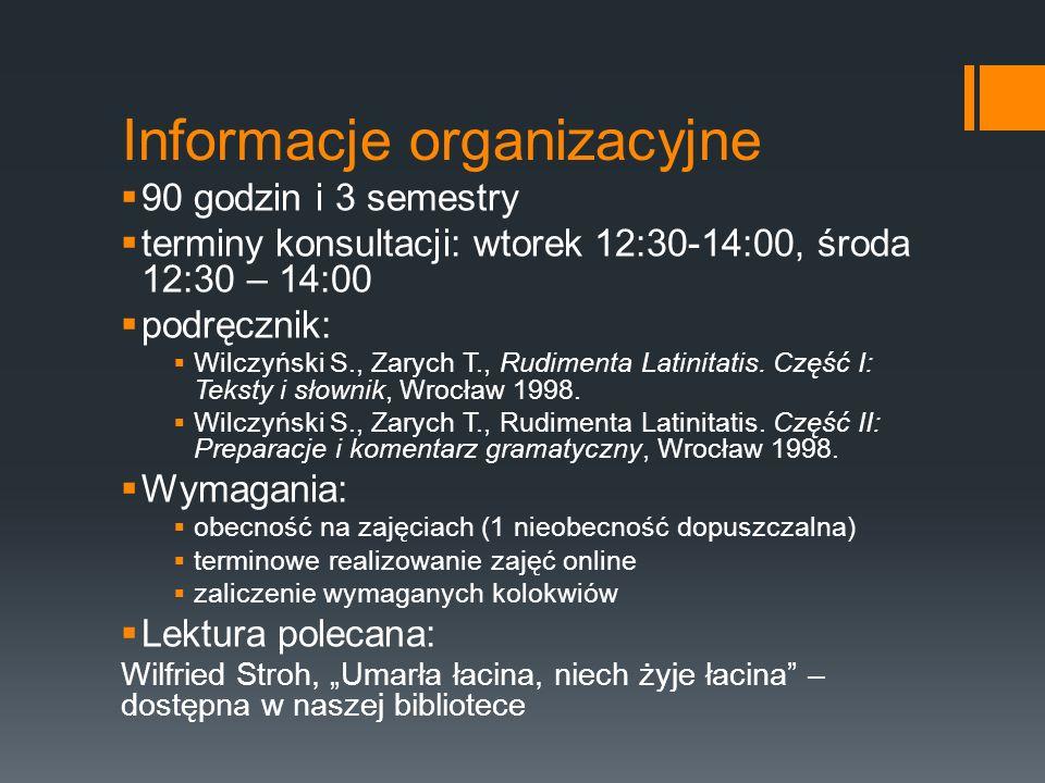 Informacje organizacyjne  90 godzin i 3 semestry  terminy konsultacji: wtorek 12:30-14:00, środa 12:30 – 14:00  podręcznik:  Wilczyński S., Zarych