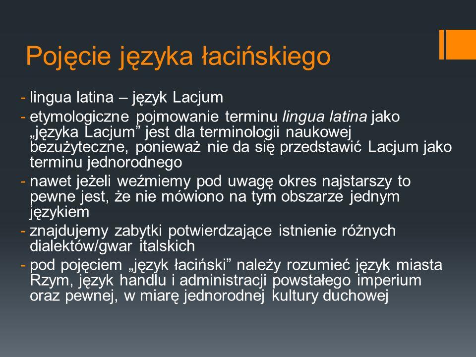 """Pojęcie języka łacińskiego -lingua latina – język Lacjum -etymologiczne pojmowanie terminu lingua latina jako """"języka Lacjum"""" jest dla terminologii na"""