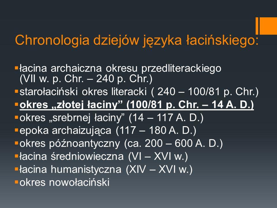Chronologia dziejów języka łacińskiego:  łacina archaiczna okresu przedliterackiego (VII w. p. Chr. – 240 p. Chr.)  starołaciński okres literacki (
