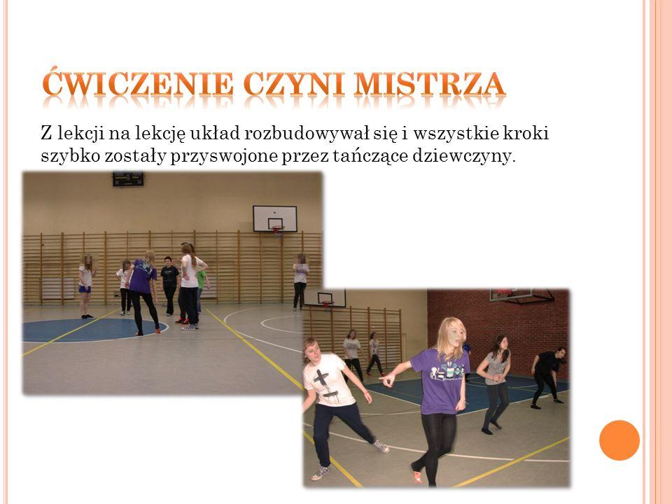 Kiedy wszyscy już potrafili zatańczyć cały układ przyszedł czas na ćwiczenie i dopracowanie szczegółów i ostatnie szlify.