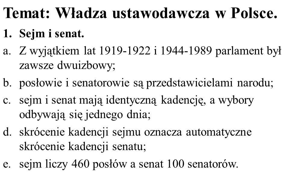 Temat: Władza ustawodawcza w Polsce. 1.Sejm i senat. a.Z wyjątkiem lat 1919-1922 i 1944-1989 parlament był zawsze dwuizbowy; b.posłowie i senatorowie