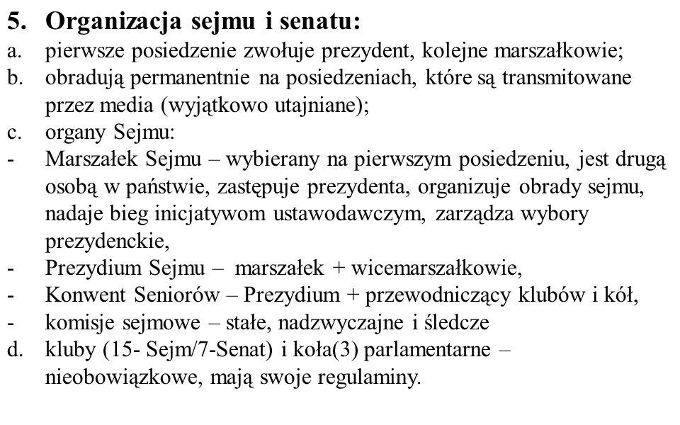 5.Organizacja sejmu i senatu: a.pierwsze posiedzenie zwołuje prezydent, kolejne marszałkowie; b.obradują permanentnie na posiedzeniach, które są trans