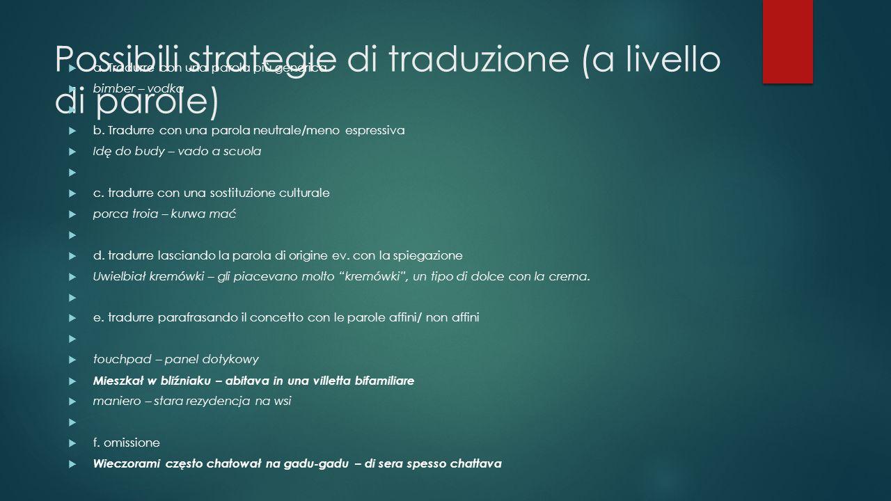 Possibili strategie di traduzione (a livello di parole)  a.