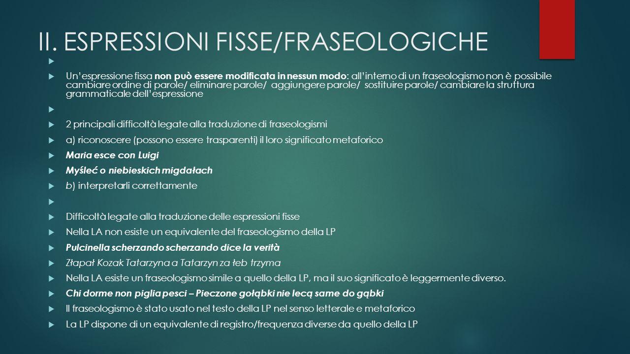 II. ESPRESSIONI FISSE/FRASEOLOGICHE   Un'espressione fissa non può essere modificata in nessun modo : all'interno di un fraseologismo non è possibil