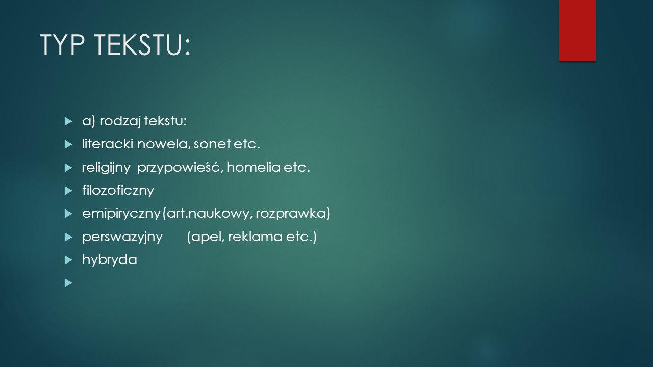 TYP TEKSTU:  a) rodzaj tekstu:  literackinowela, sonet etc.