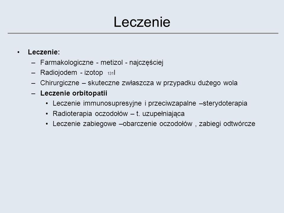 Leczenie: –Farmakologiczne - metizol - najczęściej –Radiojodem - izotop 131 I –Chirurgiczne – skuteczne zwłaszcza w przypadku dużego wola –Leczenie or