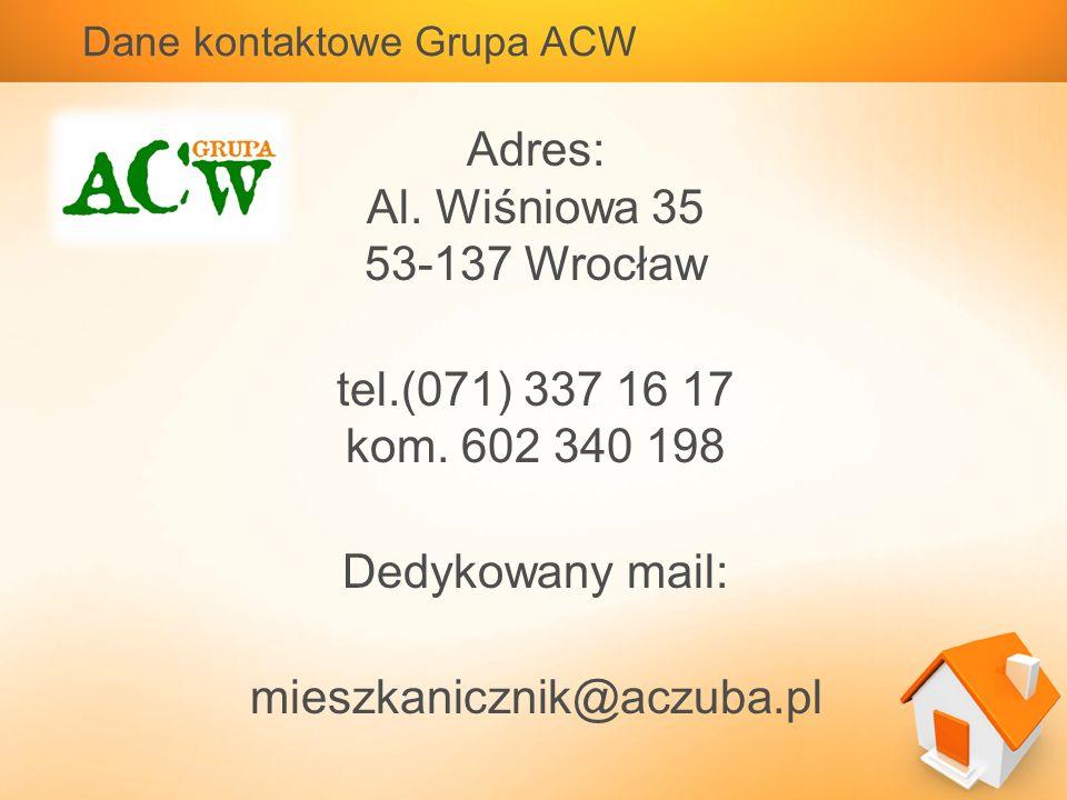 Dane kontaktowe Grupa ACW Adres: Al. Wiśniowa 35 53-137 Wrocław tel.(071) 337 16 17 kom.