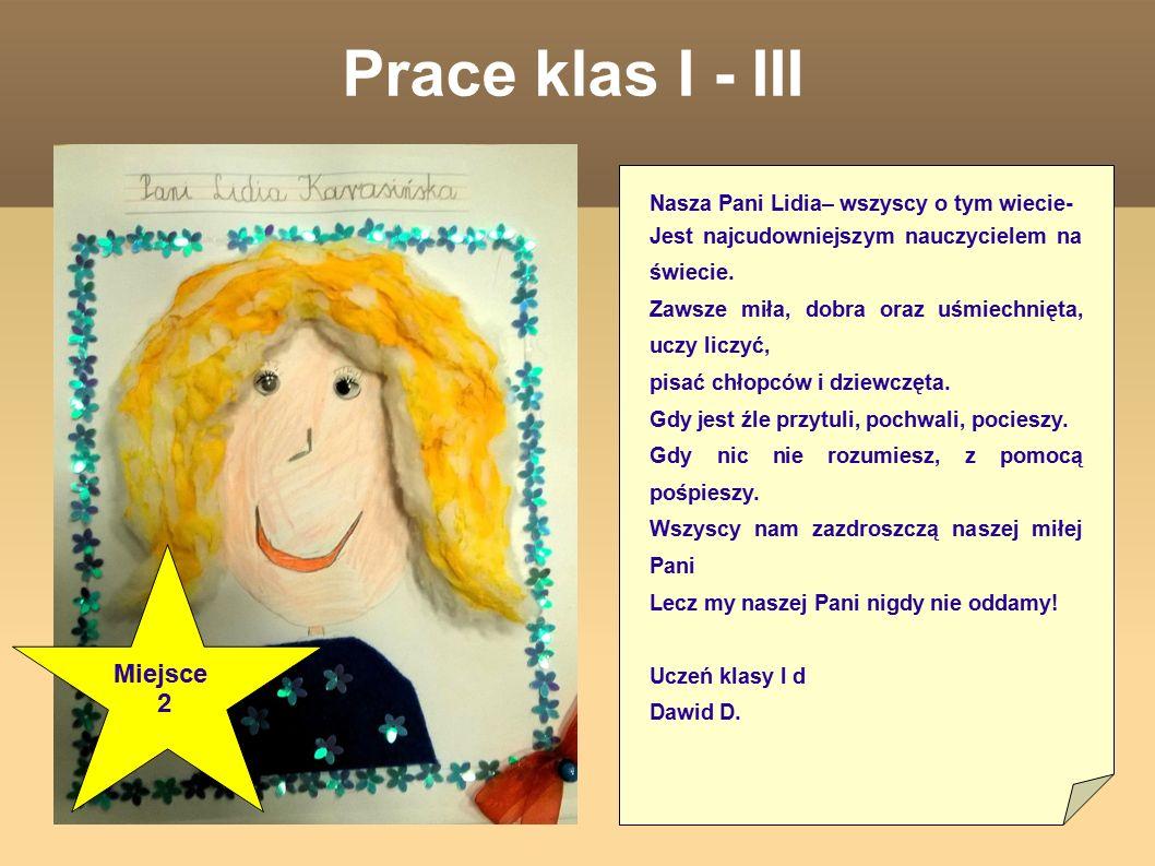 Prace klas I - III Nasza Pani Lidia– wszyscy o tym wiecie- Jest najcudowniejszym nauczycielem na świecie. Zawsze miła, dobra oraz uśmiechnięta, uczy l