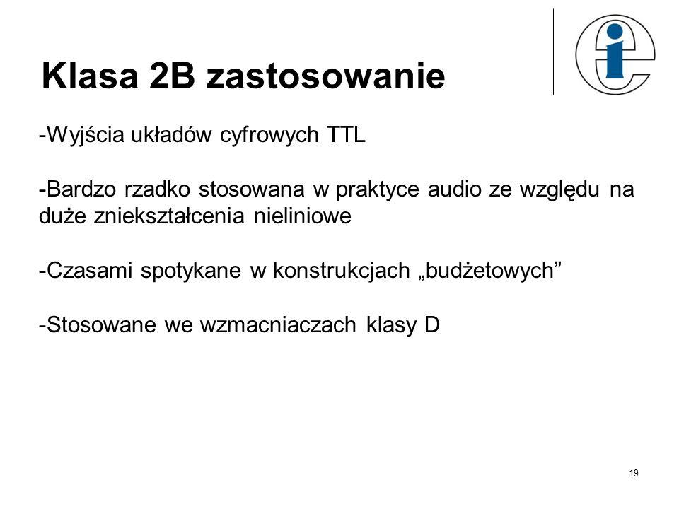 Klasa 2B zastosowanie -Wyjścia układów cyfrowych TTL -Bardzo rzadko stosowana w praktyce audio ze względu na duże zniekształcenia nieliniowe -Czasami