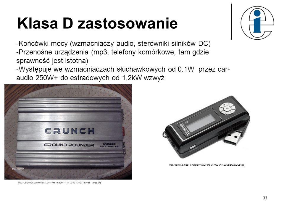 Klasa D zastosowanie -Końcówki mocy (wzmacniaczy audio, sterowniki silników DC) -Przenośne urządzenia (mp3, telefony komórkowe, tam gdzie sprawność je