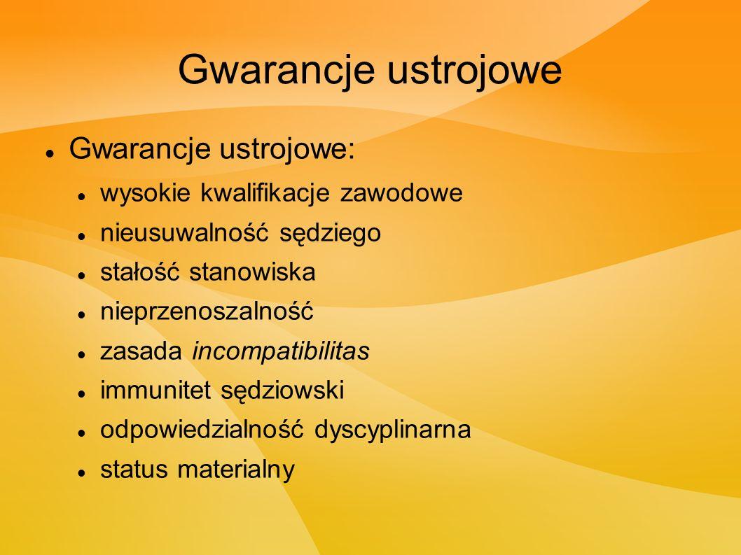 Gwarancje ustrojowe Gwarancje ustrojowe: wysokie kwalifikacje zawodowe nieusuwalność sędziego stałość stanowiska nieprzenoszalność zasada incompatibilitas immunitet sędziowski odpowiedzialność dyscyplinarna status materialny