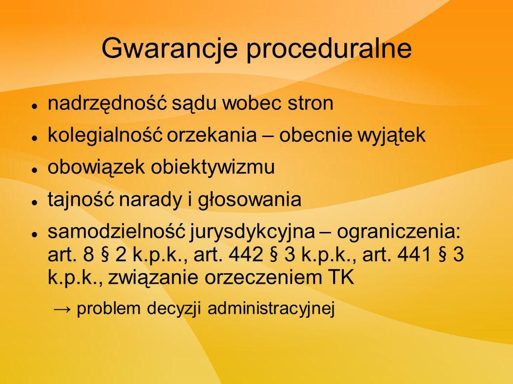 Gwarancje proceduralne nadrzędność sądu wobec stron kolegialność orzekania – obecnie wyjątek obowiązek obiektywizmu tajność narady i głosowania samodzielność jurysdykcyjna – ograniczenia: art.