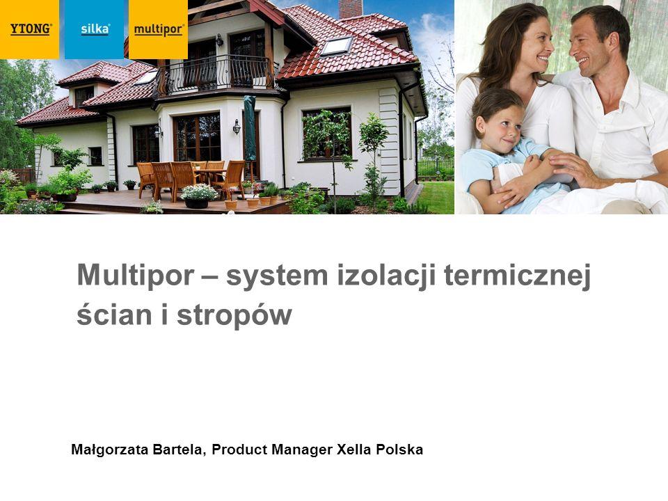 Multipor – system izolacji termicznej ścian i stropów Małgorzata Bartela, Product Manager Xella Polska