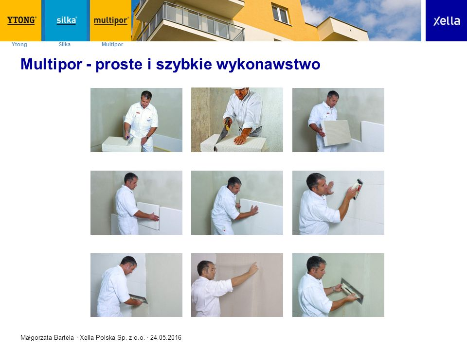 SilkaYtong Multipor Multipor - proste i szybkie wykonawstwo Małgorzata Bartela · Xella Polska Sp. z o.o. · 24.05.2016