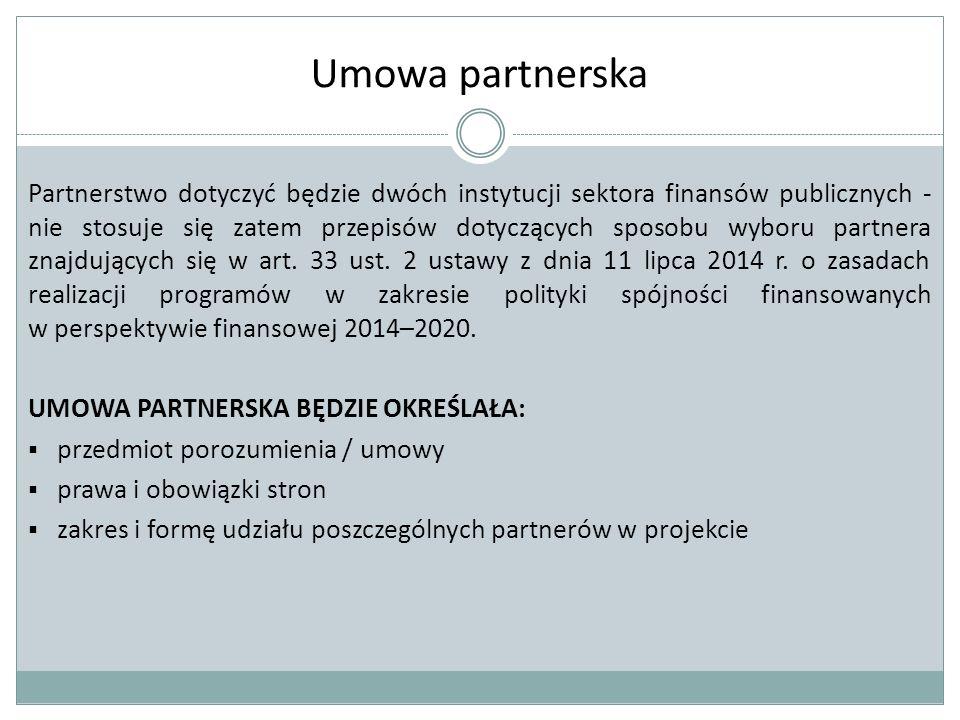 Umowa partnerska Partnerstwo dotyczyć będzie dwóch instytucji sektora finansów publicznych - nie stosuje się zatem przepisów dotyczących sposobu wyboru partnera znajdujących się w art.