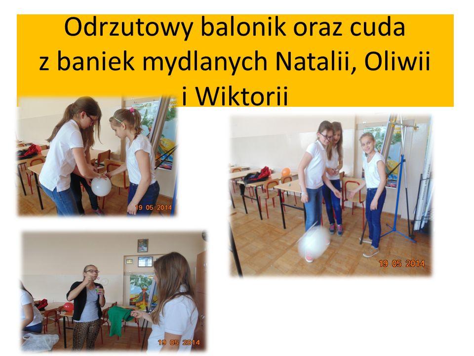 Odrzutowy balonik oraz cuda z baniek mydlanych Natalii, Oliwii i Wiktorii