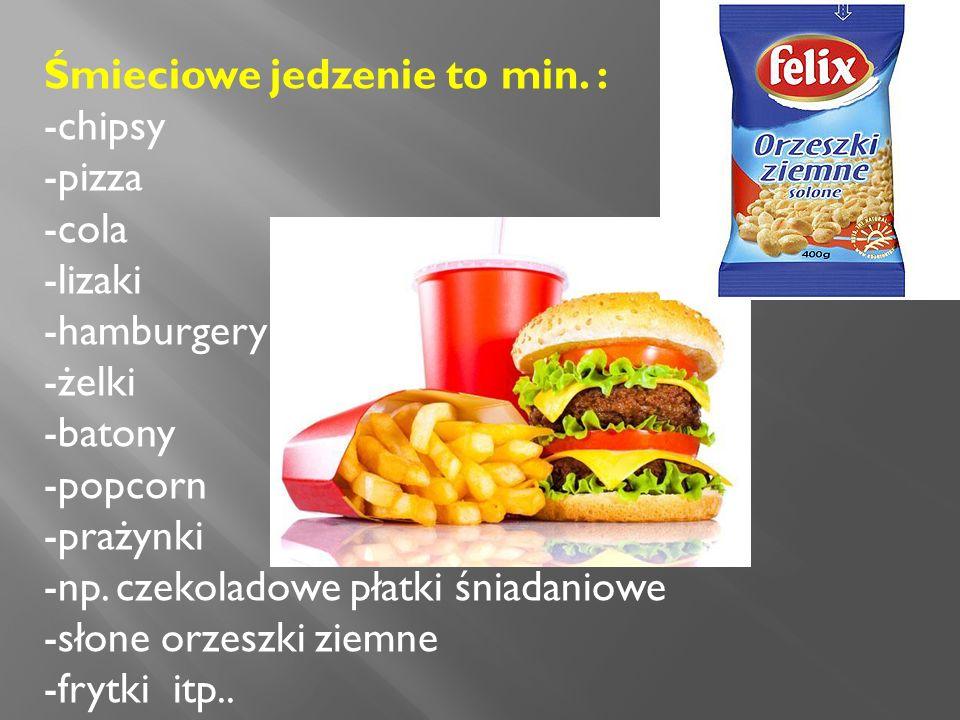 ,,Śmieciowe jedzenie to produkty o wysokiej zawartości tłuszczy i cukrów oraz sztucznych ulepszaczy i barwników.