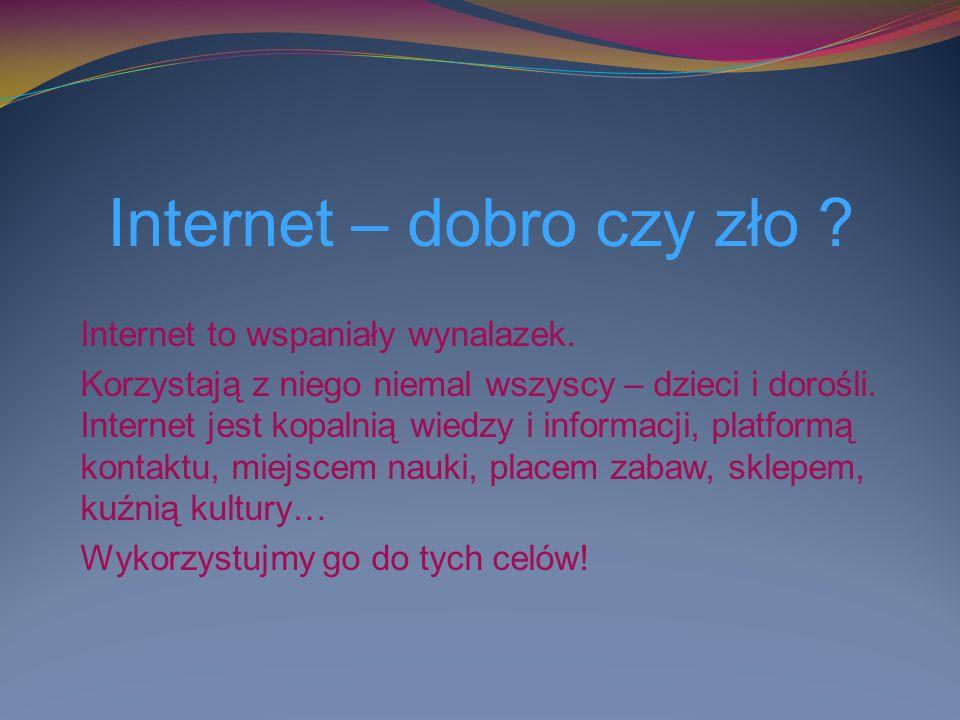 Internet – dobro czy zło . Internet to wspaniały wynalazek.