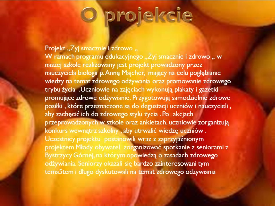 """Projekt """"Żyj smacznie i zdrowo """" W ramach programu edukacyjnego """"Żyj smacznie i zdrowo """" w naszej szkole realizowany jest projekt prowadzony przez nauczyciela biologii p."""