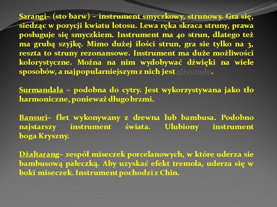 Sarangi– (sto barw) – instrument smyczkowy, strunowy.