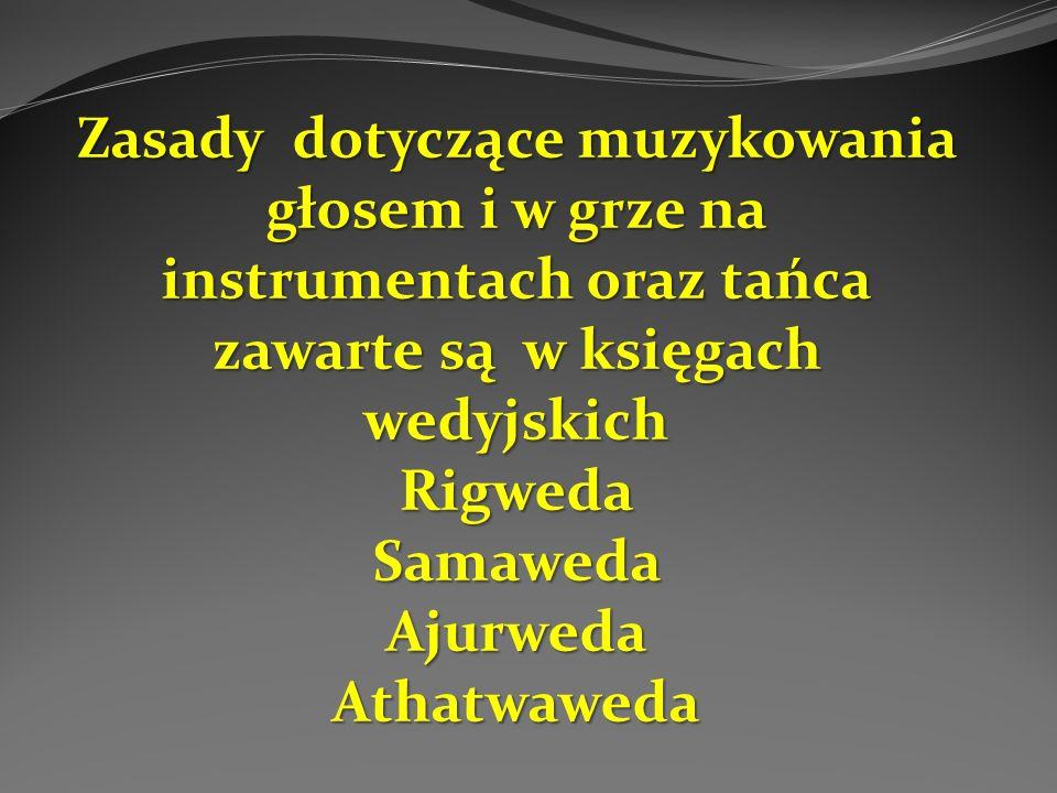 Zasady dotyczące muzykowania głosem i w grze na instrumentach oraz tańca zawarte są w księgach wedyjskich RigwedaSamawedaAjurwedaAthatwaweda