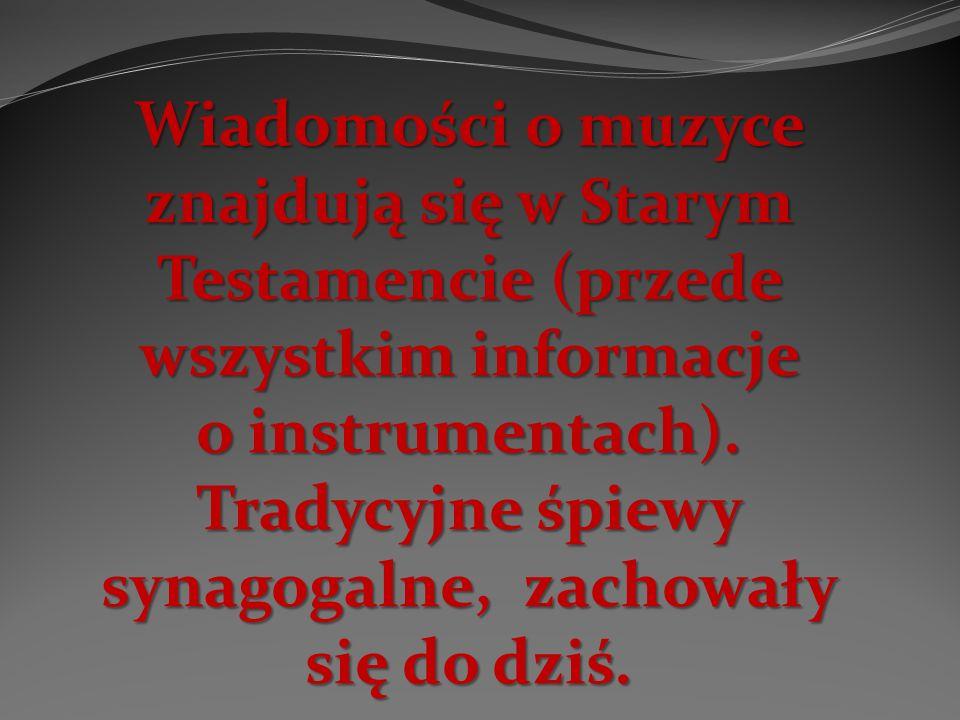 Wiadomości o muzyce znajdują się w Starym Testamencie (przede wszystkim informacje o instrumentach).