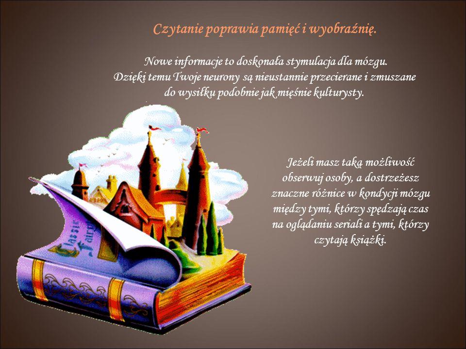 Czytanie poprawia pamięć i wyobraźnię.Nowe informacje to doskonała stymulacja dla mózgu.