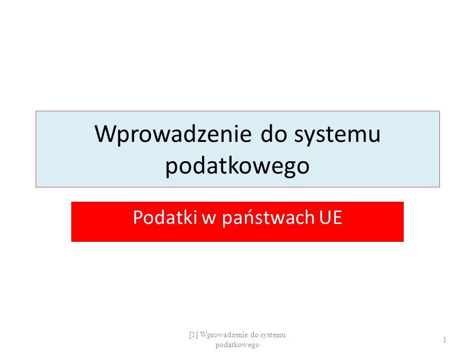 Wprowadzenie do systemu podatkowego Podatki w państwach UE 1 [1] Wprowadzenie do systemu podatkowego