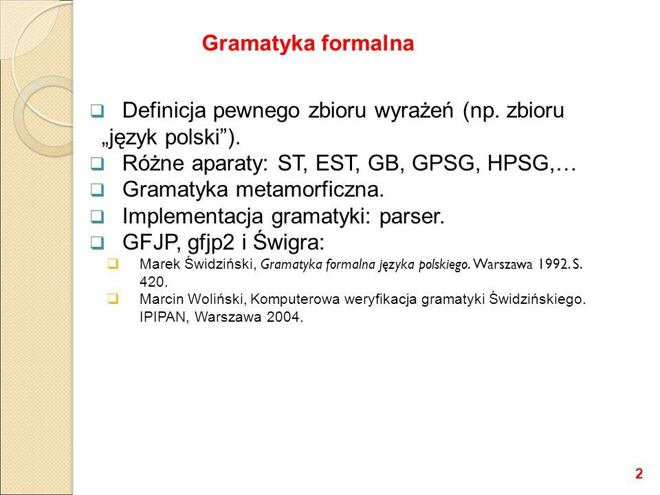 """ Definicja pewnego zbioru wyrażeń (np. zbioru """"język polski"""").  Różne aparaty: ST, EST, GB, GPSG, HPSG,…  Gramatyka metamorficzna.  Implementacja"""