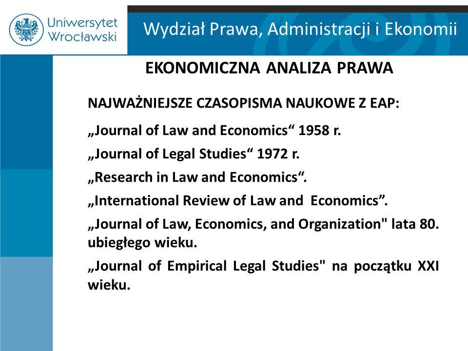 """Wydział Prawa, Administracji i Ekonomii EKONOMICZNA ANALIZA PRAWA NAJWAŻNIEJSZE CZASOPISMA NAUKOWE Z EAP: """"Journal of Law and Economics"""" 1958 r. """"Jour"""