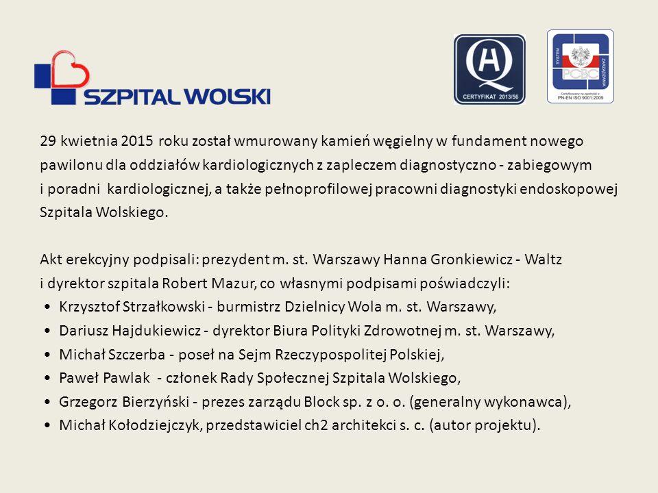 29 kwietnia 2015 roku został wmurowany kamień węgielny w fundament nowego pawilonu dla oddziałów kardiologicznych z zapleczem diagnostyczno - zabiegowym i poradni kardiologicznej, a także pełnoprofilowej pracowni diagnostyki endoskopowej Szpitala Wolskiego.