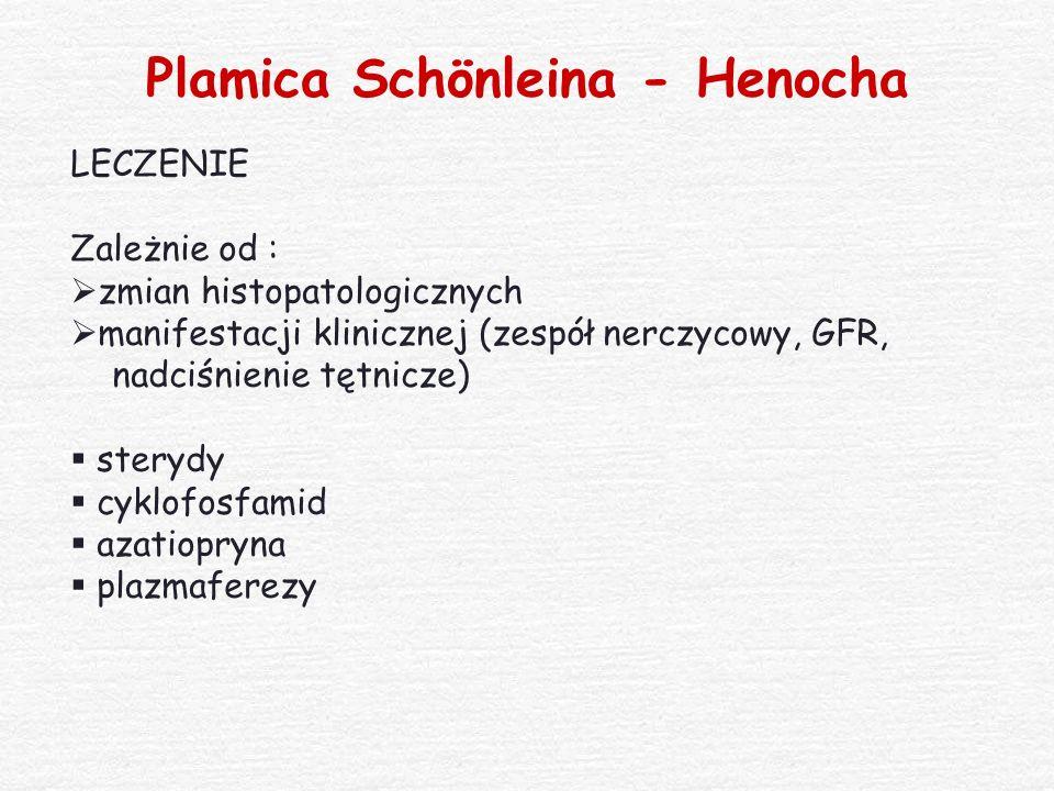 Plamica Schönleina - Henocha LECZENIE Zależnie od :  zmian histopatologicznych  manifestacji klinicznej (zespół nerczycowy, GFR, nadciśnienie tętnic