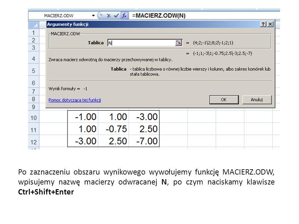 2. EXCEL: Obliczanie odwrotności macierzy: MACIERZ.ODW Macierz musi być kwadratowa żeby miała odwrotność. Macierz wynikowa ma takie same wymiary jak m