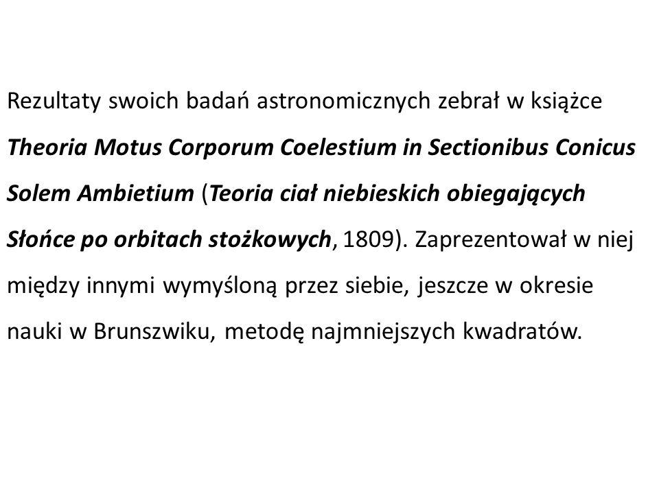 Rezultaty swoich badań astronomicznych zebrał w książce Theoria Motus Corporum Coelestium in Sectionibus Conicus Solem Ambietium (Teoria ciał niebieskich obiegających Słońce po orbitach stożkowych, 1809).