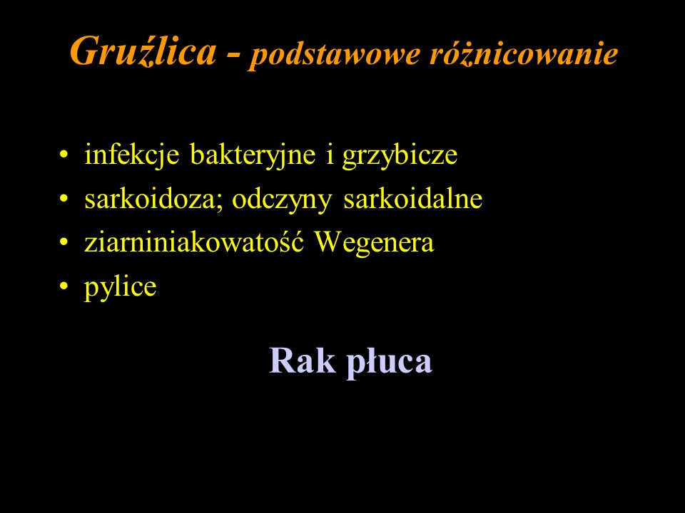 Gruźlica - podstawowe różnicowanie infekcje bakteryjne i grzybicze sarkoidoza; odczyny sarkoidalne ziarniniakowatość Wegenera pylice Rak płuca