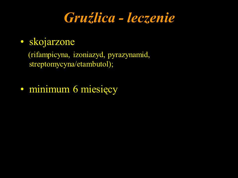 Gruźlica - leczenie skojarzone (rifampicyna, izoniazyd, pyrazynamid, streptomycyna/etambutol); minimum 6 miesięcy