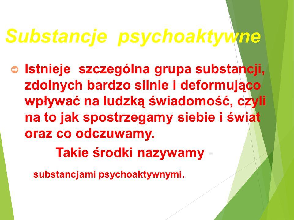 Substancje psychoaktywne ➲ Istnieje szczególna grupa substancji, zdolnych bardzo silnie i deformująco wpływać na ludzką świadomość, czyli na to jak spostrzegamy siebie i świat oraz co odczuwamy.