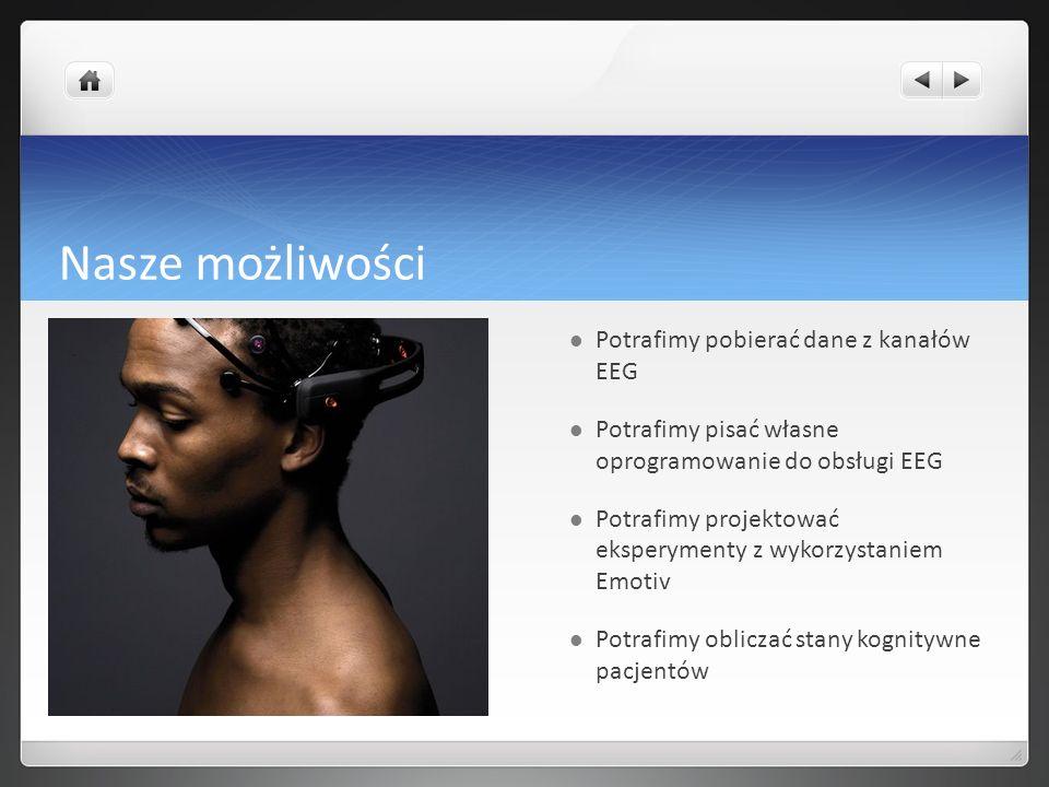 Nasze możliwości Potrafimy pobierać dane z kanałów EEG Potrafimy pisać własne oprogramowanie do obsługi EEG Potrafimy projektować eksperymenty z wykor