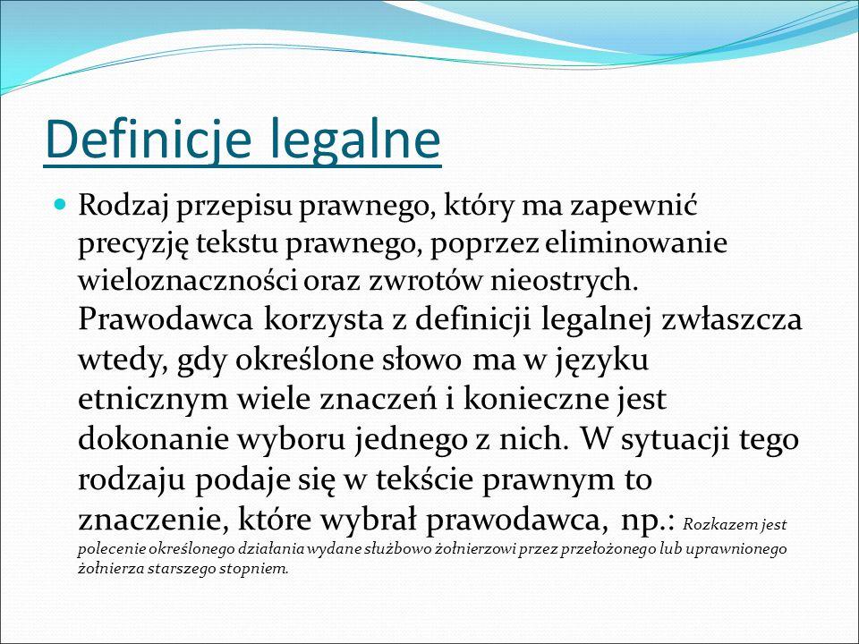 Definicje legalne Rodzaj przepisu prawnego, który ma zapewnić precyzję tekstu prawnego, poprzez eliminowanie wieloznaczności oraz zwrotów nieostrych.
