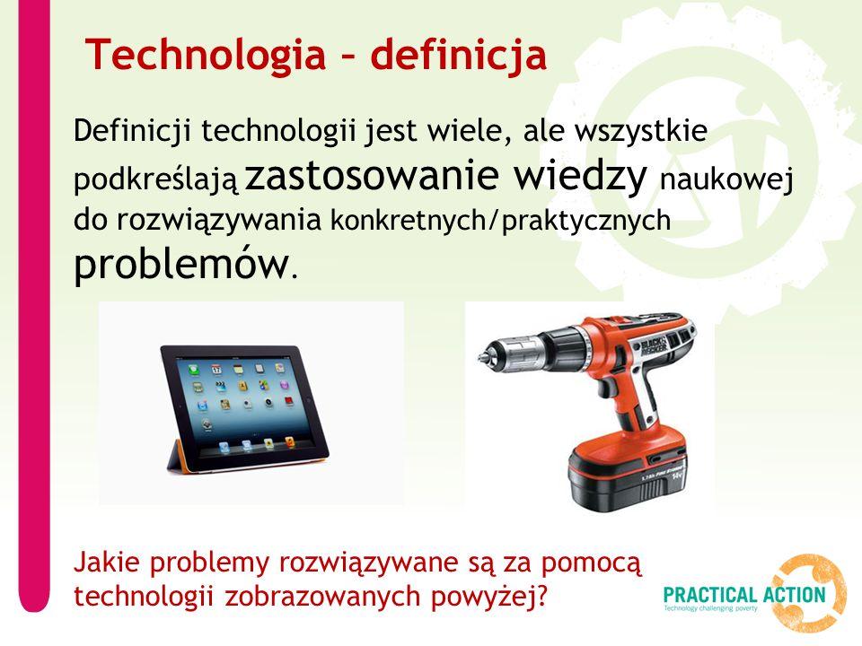 Technologia – definicja Definicji technologii jest wiele, ale wszystkie podkreślają zastosowanie wiedzy naukowej do rozwiązywania konkretnych/praktycznych problemów.