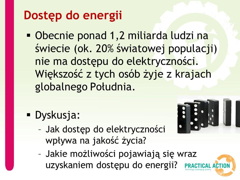Dostęp do energii  Obecnie ponad 1,2 miliarda ludzi na świecie (ok. 20% światowej populacji) nie ma dostępu do elektryczności. Większość z tych osób