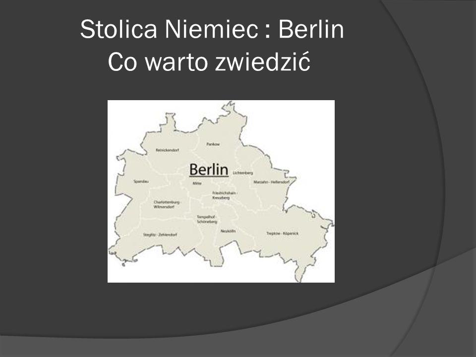 Stolica Niemiec : Berlin Co warto zwiedzić