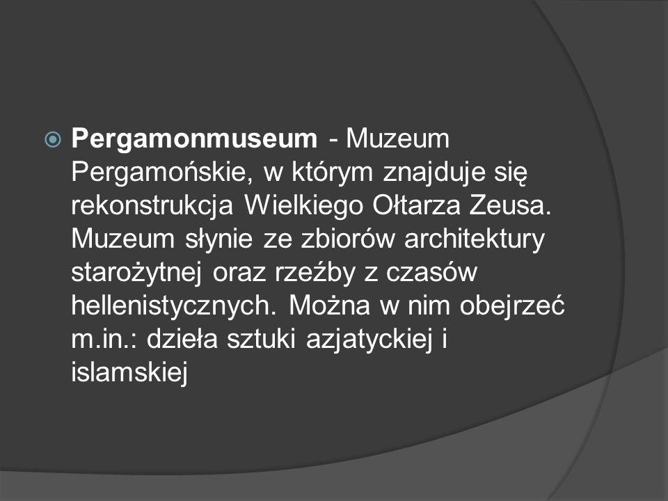  Pergamonmuseum - Muzeum Pergamońskie, w którym znajduje się rekonstrukcja Wielkiego Ołtarza Zeusa.